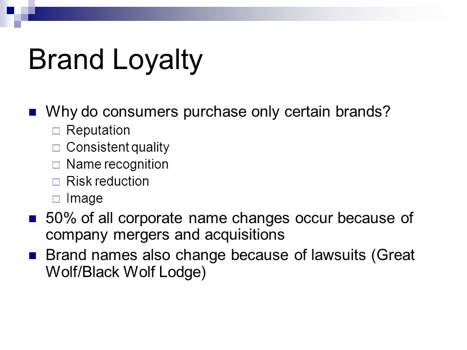 Brand Loyalty Why do consumers purchase only certain brands