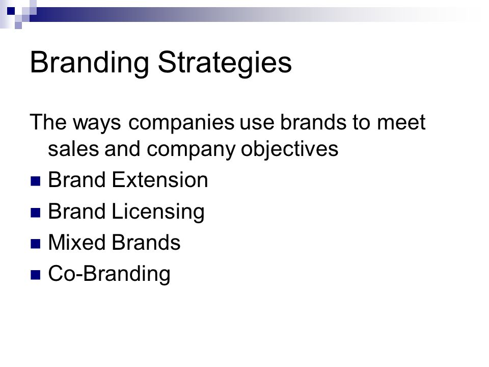 Branding Strategies The ways companies use brands to meet sales and company objectives. Brand Extension.