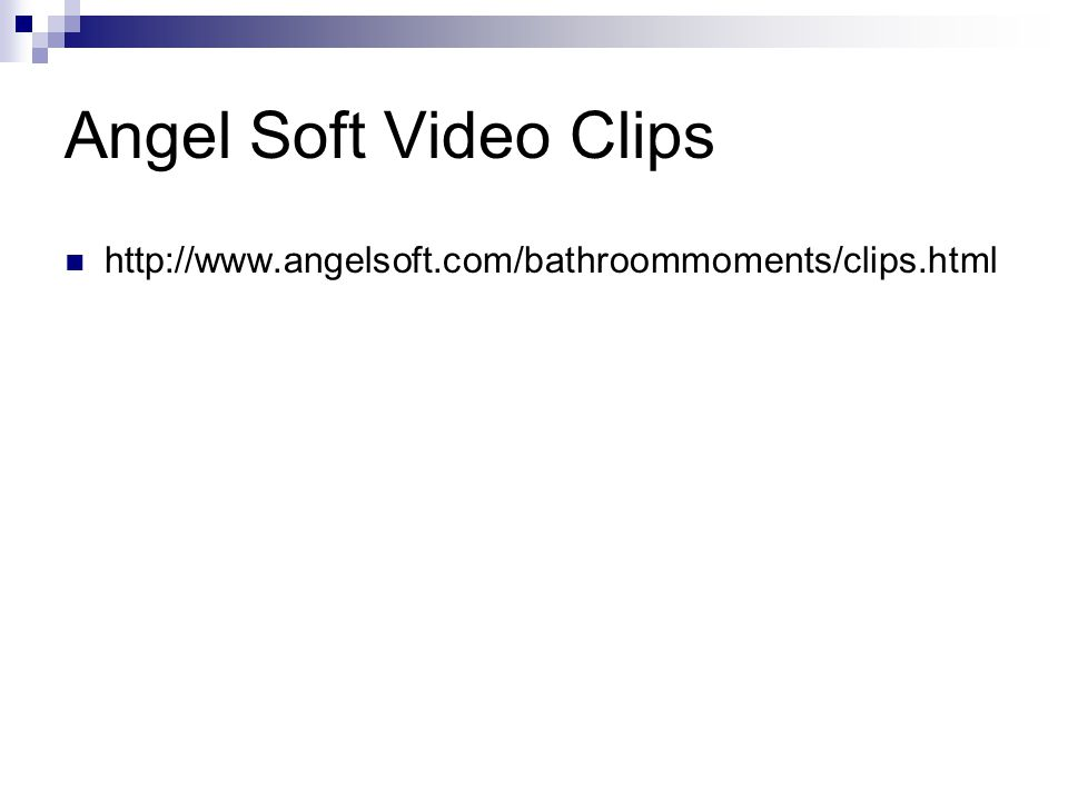Angel Soft Video Clips http://www.angelsoft.com/bathroommoments/clips.html