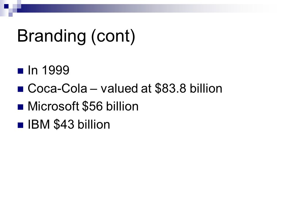 Branding (cont) In 1999 Coca-Cola – valued at $83.8 billion