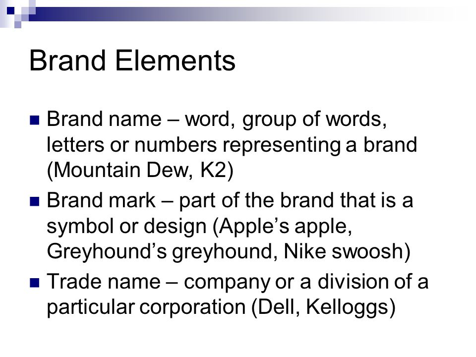 Brand Elements Brand name – word, group of words, letters or numbers representing a brand (Mountain Dew, K2)