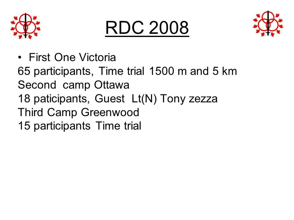 RDC 2008 First One Victoria. 65 participants, Time trial 1500 m and 5 km. Second camp Ottawa. 18 paticipants, Guest Lt(N) Tony zezza.