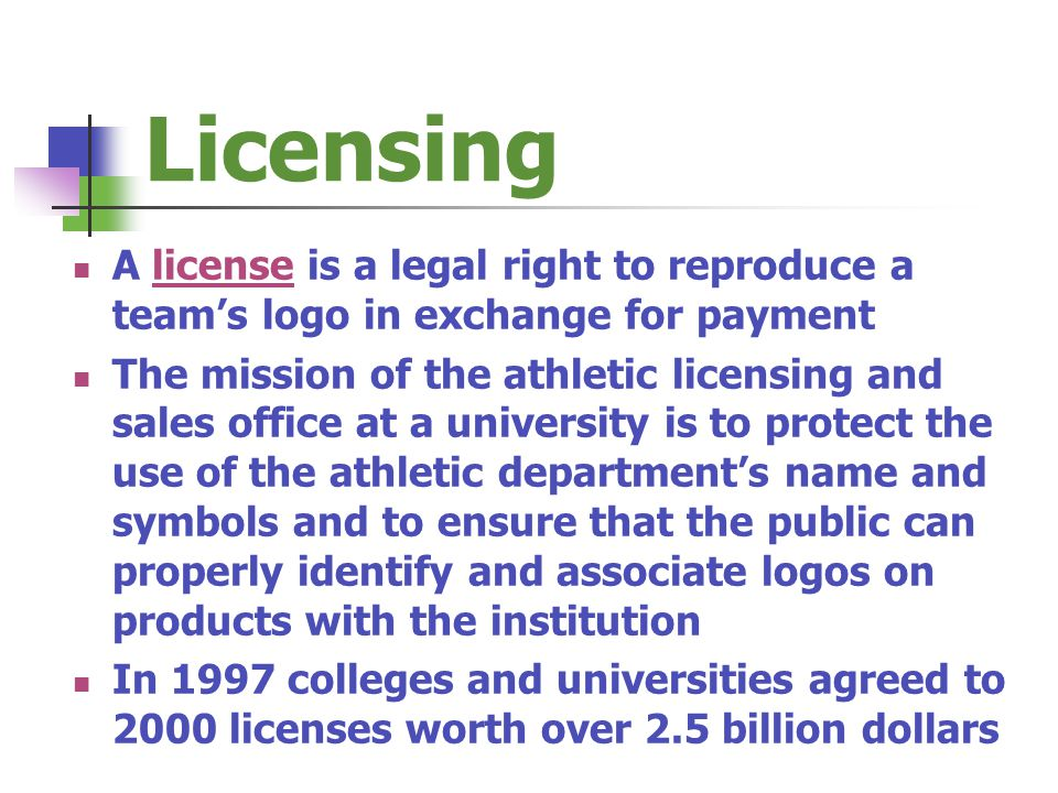 Licensing A license is a legal right to reproduce a team's logo in exchange for payment.