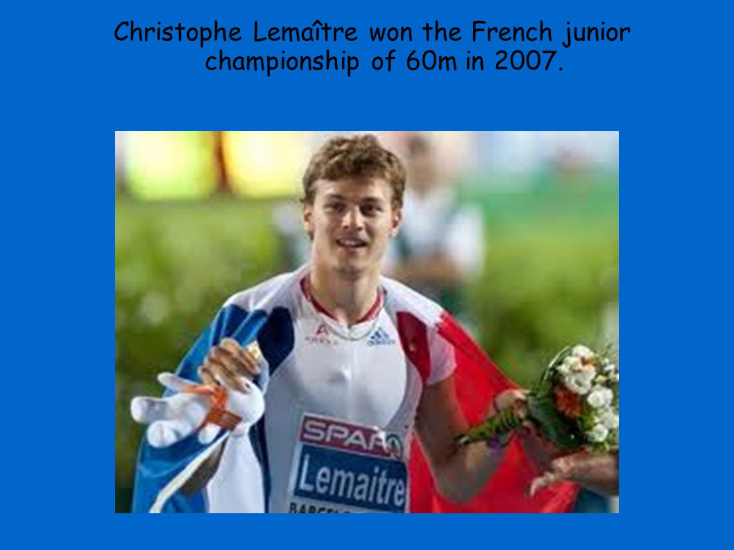 Christophe Lemaître won the French junior championship of 60m in 2007.