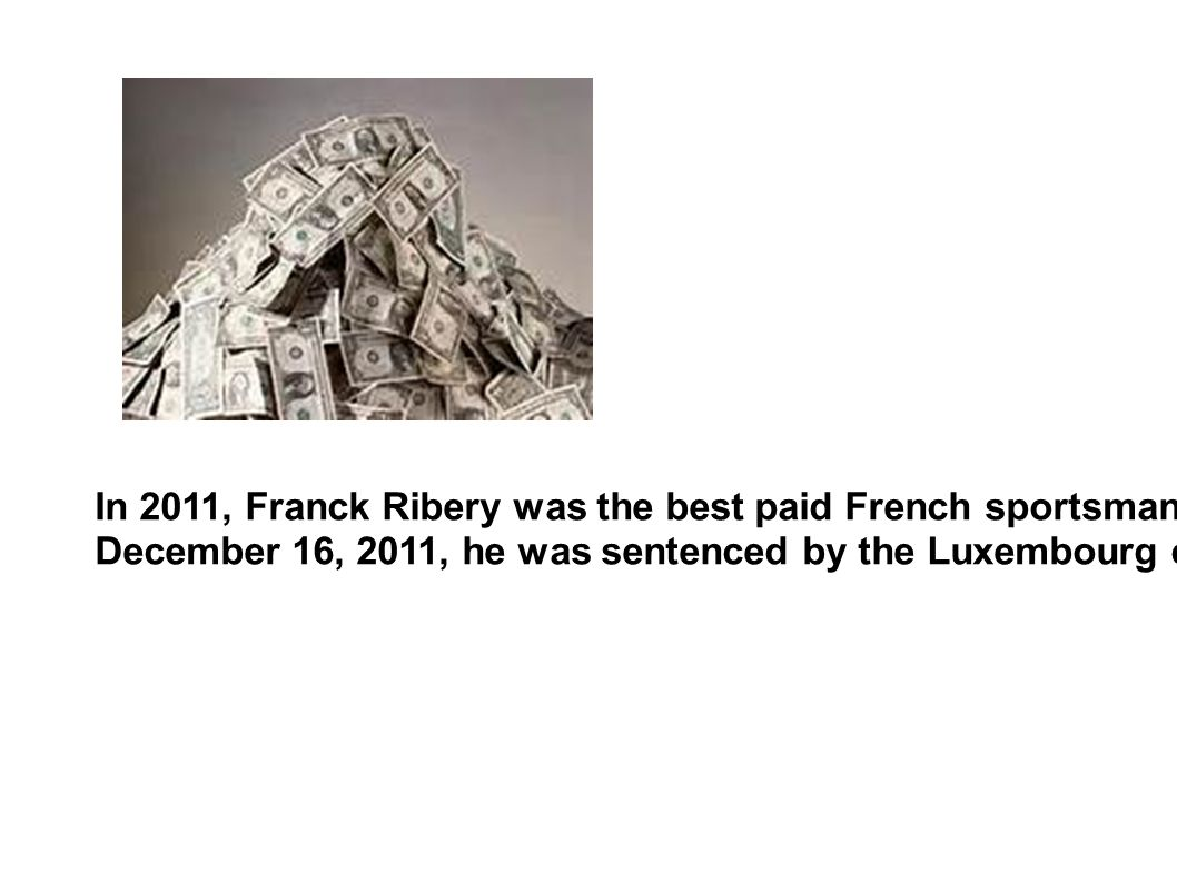 In 2011, Franck Ribery was the best paid French sportsman with 11