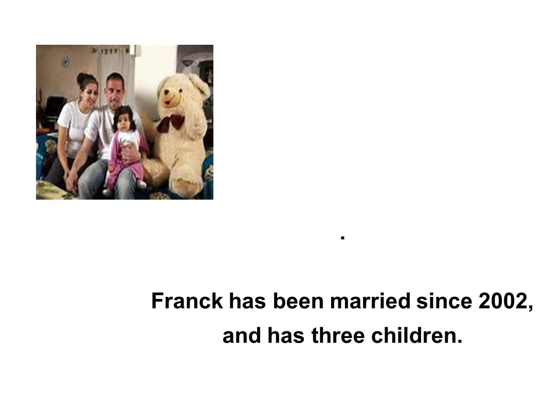 . Franck has been married since 2002, and has three children.