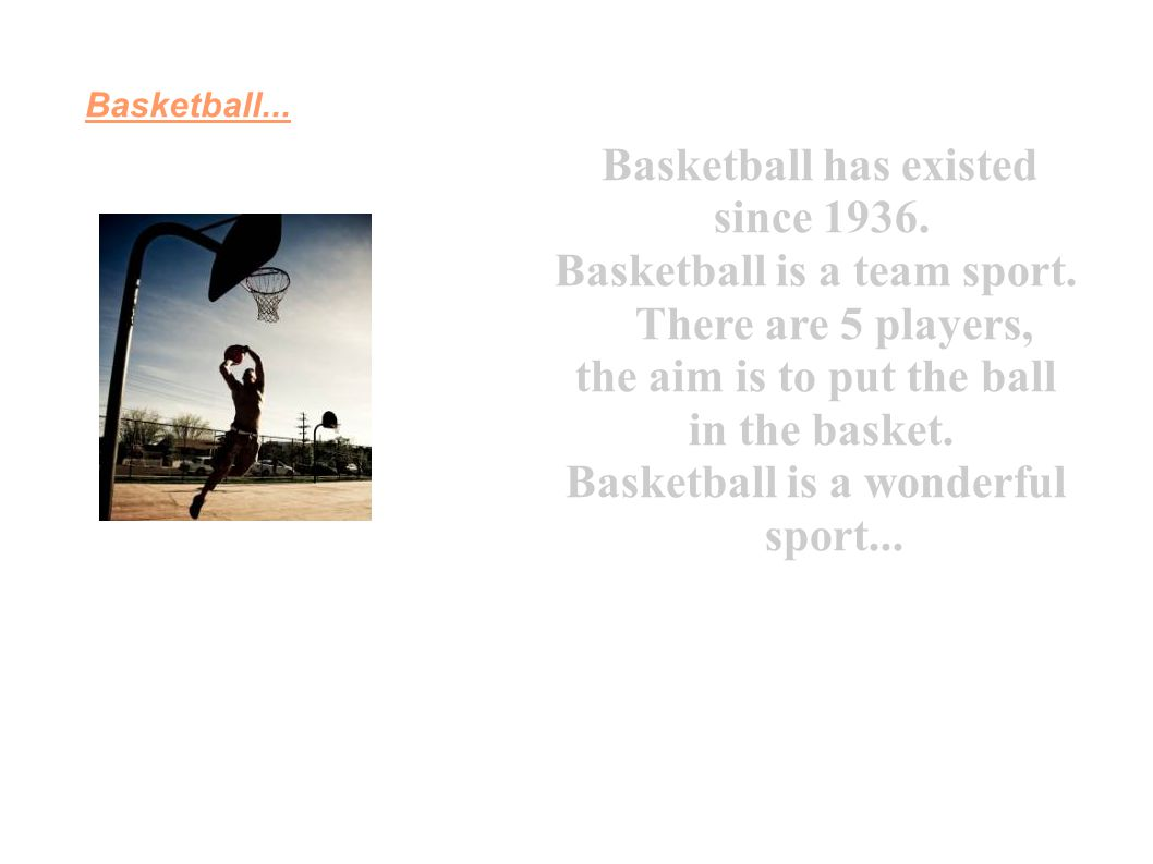 Basketball is a team sport. There are 5 players,