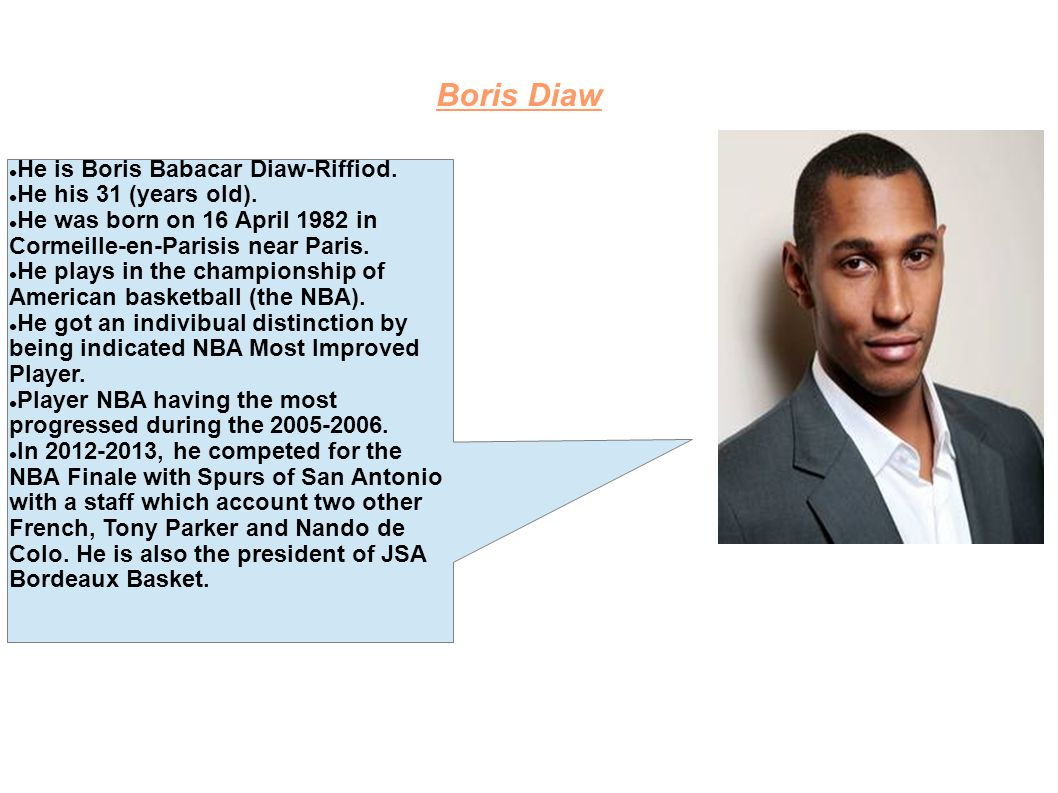 Boris Diaw He is Boris Babacar Diaw-Riffiod. He his 31 (years old).