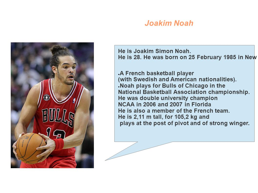 Joakim Noah He is Joakim Simon Noah.