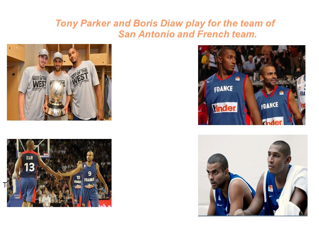 Tony Parker and Boris Diaw play for the team of San Antonio and French team.