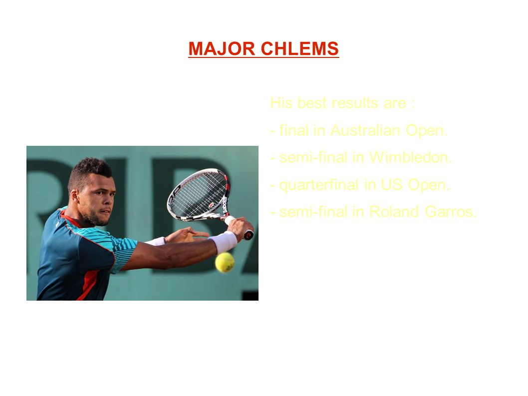 MAJOR CHLEMS His best results are : - final in Australian Open.