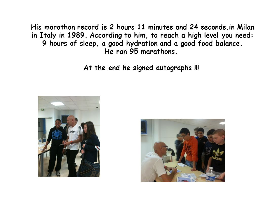 His marathon record is 2 hours 11 minutes and 24 seconds,in Milan in Italy in 1989.
