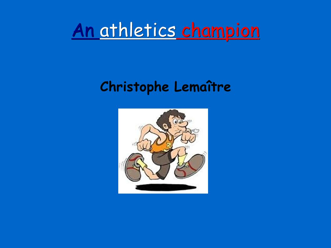 An athletics champion Christophe Lemaître