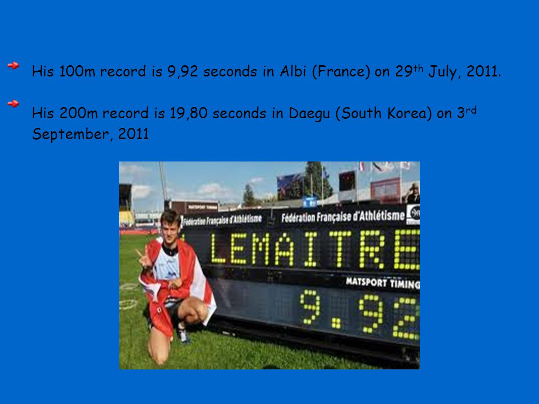 His 100m record is 9,92 seconds in Albi (France) on 29th July, 2011.