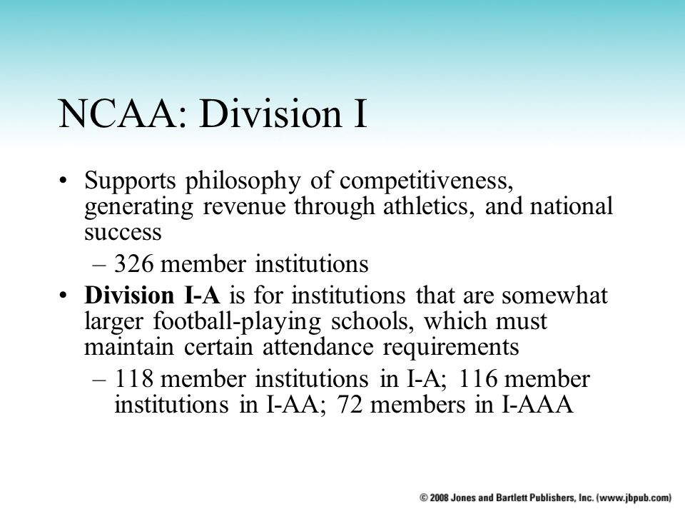 NCAA: Division I Supports philosophy of competitiveness, generating revenue through athletics, and national success.