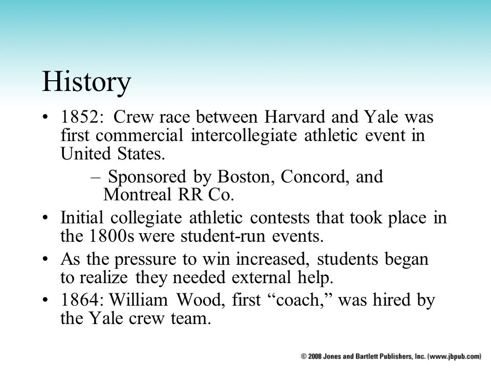 History 1852: Crew race between Harvard and Yale was first commercial intercollegiate athletic event in United States.