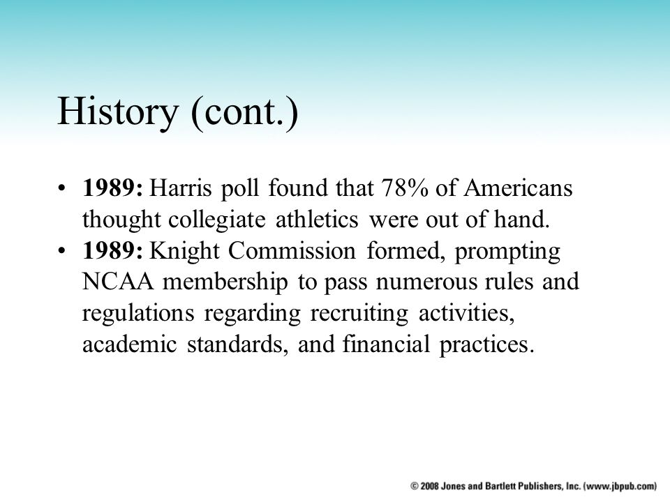 History (cont.) 1989: Harris poll found that 78% of Americans thought collegiate athletics were out of hand.