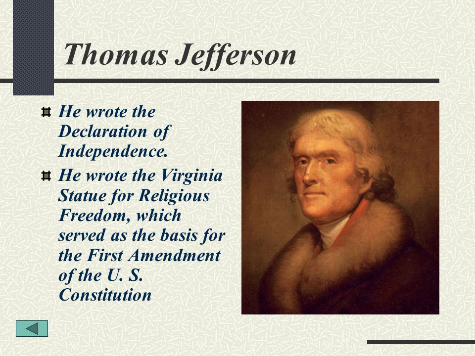 Thomas Jefferson He wrote the Declaration of Independence.