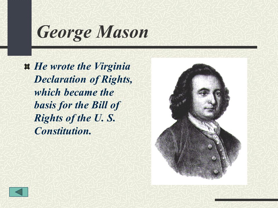 George Mason He wrote the Virginia Declaration of Rights, which became the basis for the Bill of Rights of the U.