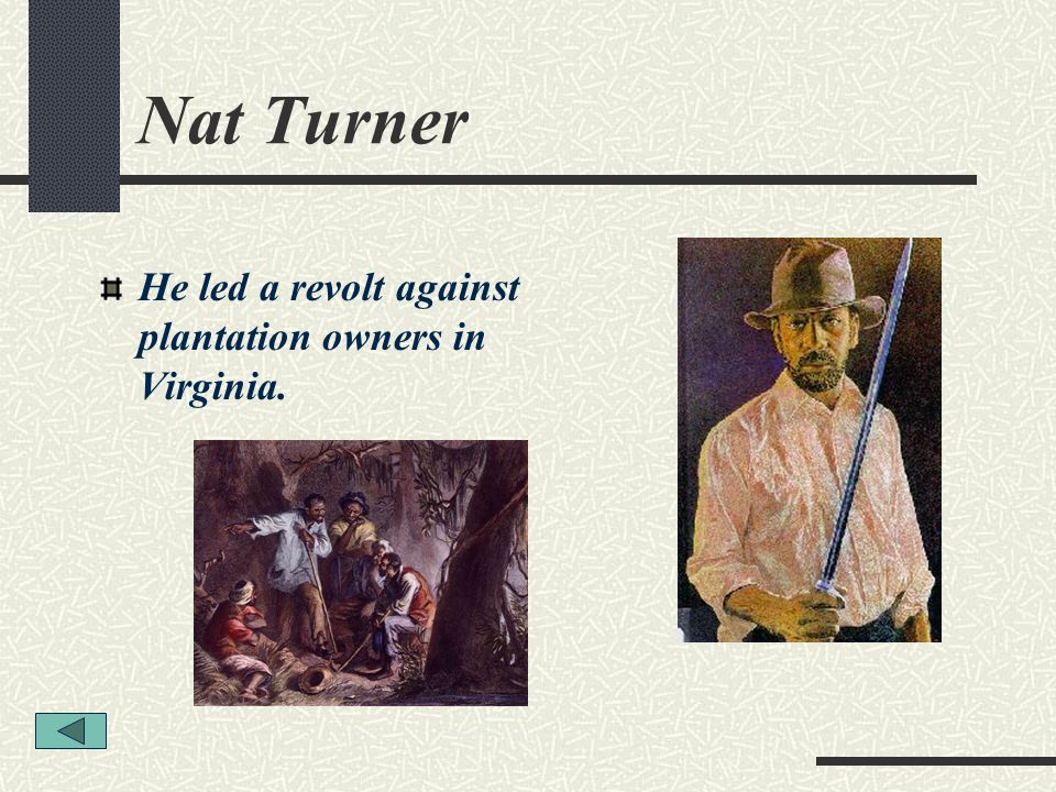Nat Turner He led a revolt against plantation owners in Virginia.