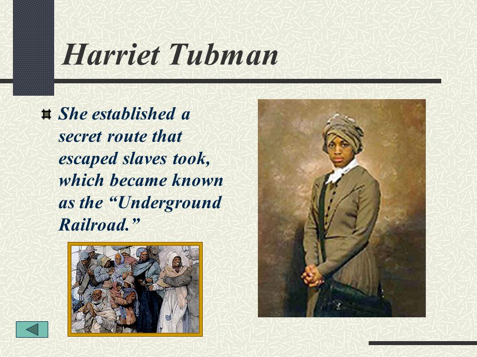 Harriet Tubman She established a secret route that escaped slaves took, which became known as the Underground Railroad.