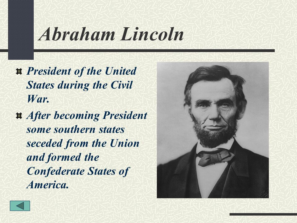 Abraham Lincoln President of the United States during the Civil War.