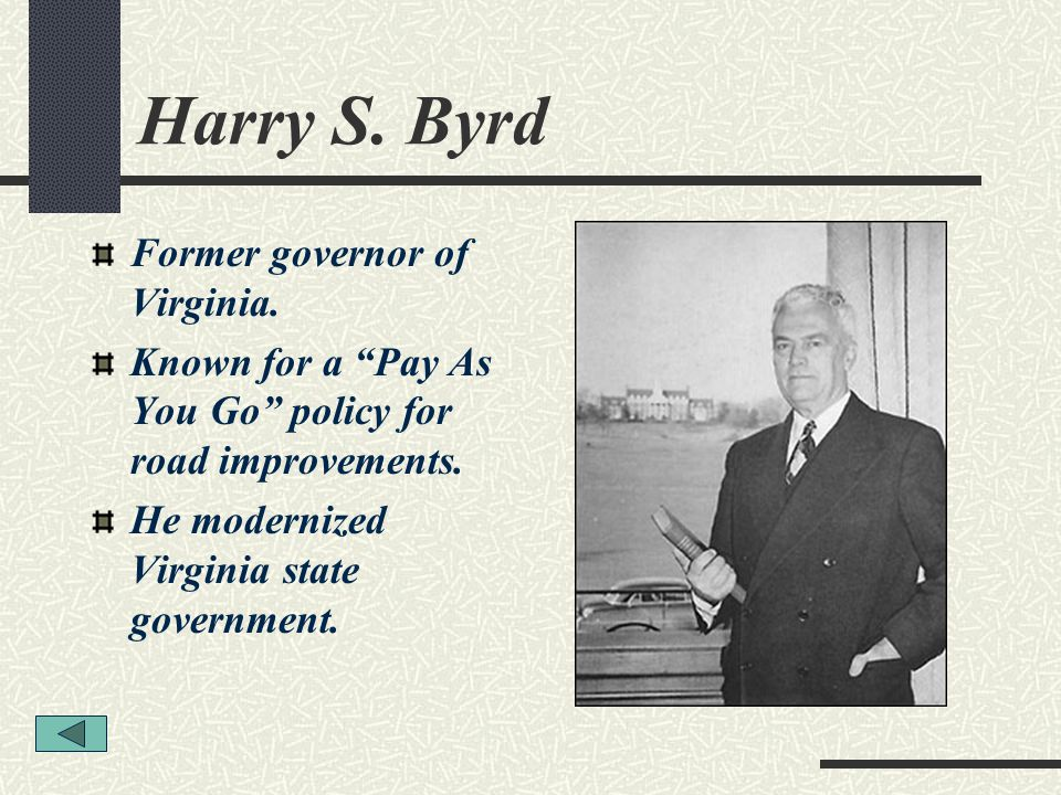 Harry S. Byrd Former governor of Virginia.