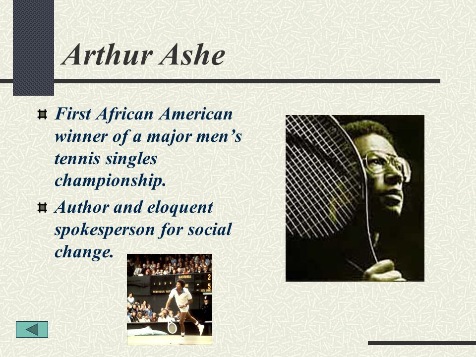 Arthur Ashe First African American winner of a major men's tennis singles championship.