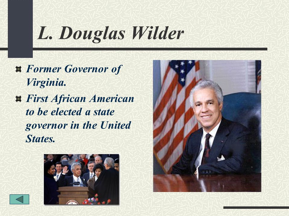L. Douglas Wilder Former Governor of Virginia.