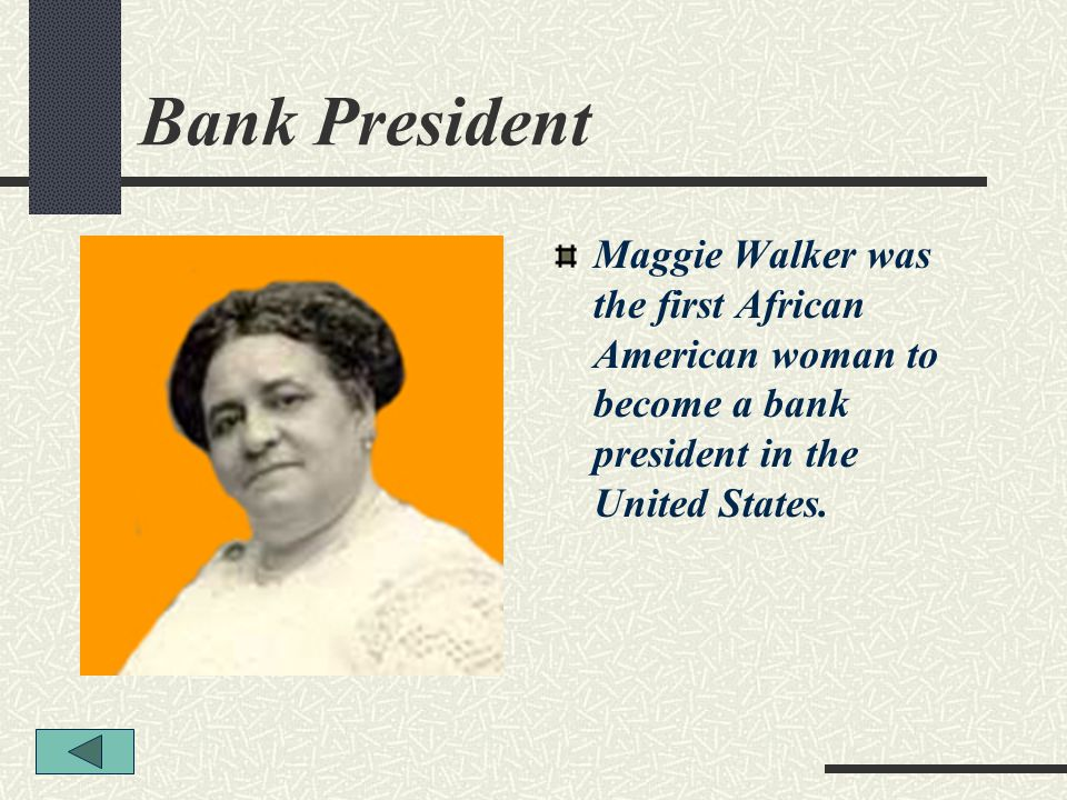 Bank President Maggie Walker was the first African American woman to become a bank president in the United States.
