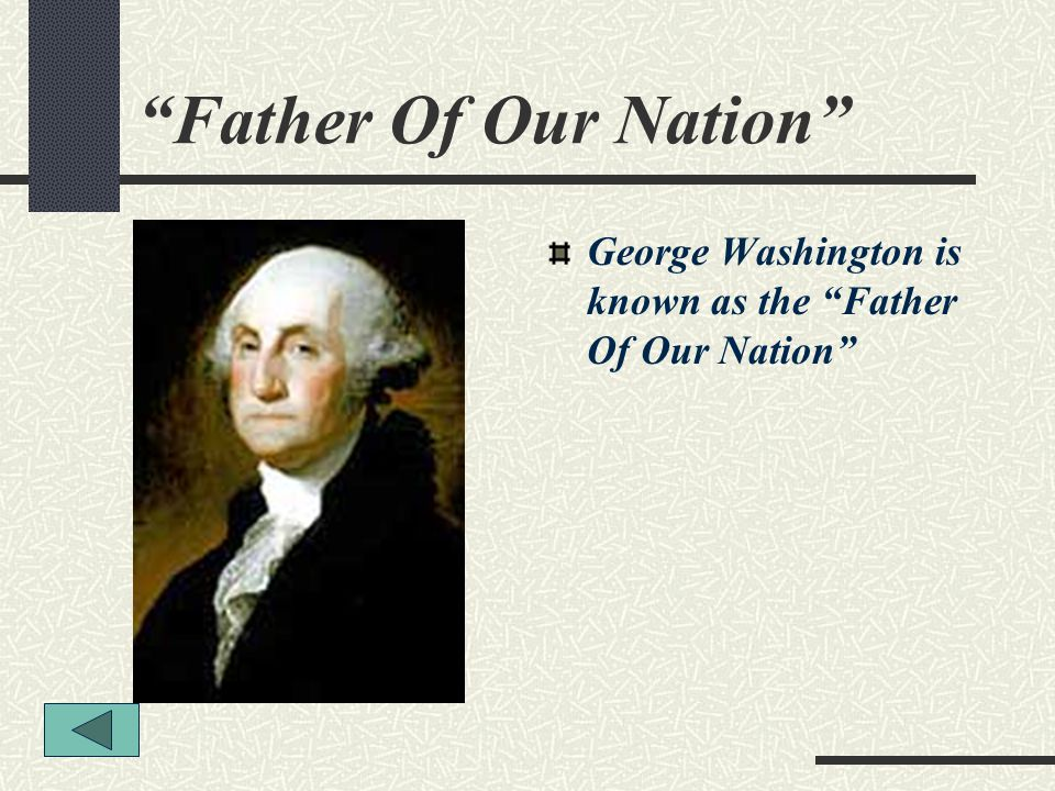 Father Of Our Nation George Washington is known as the Father Of Our Nation