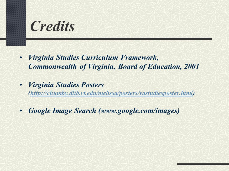 Credits Virginia Studies Curriculum Framework, Commonwealth of Virginia, Board of Education, 2001.