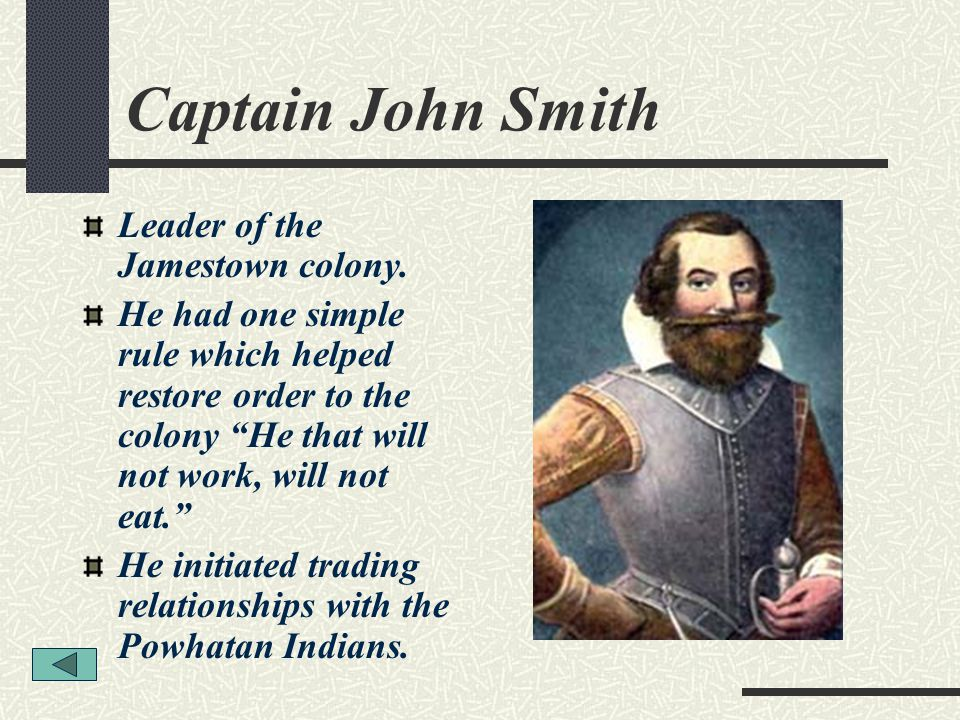 Captain John Smith Leader of the Jamestown colony.
