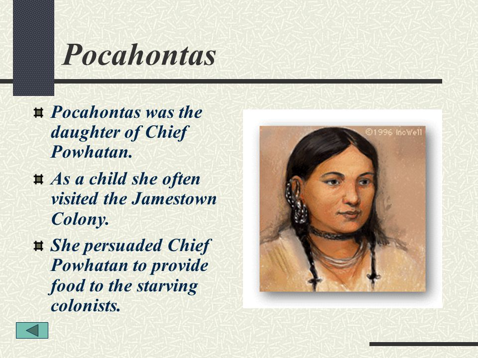 Pocahontas Pocahontas was the daughter of Chief Powhatan.