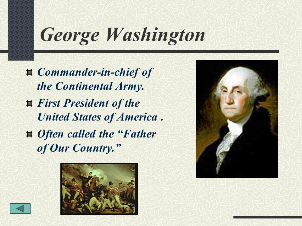 George Washington Commander-in-chief of the Continental Army.