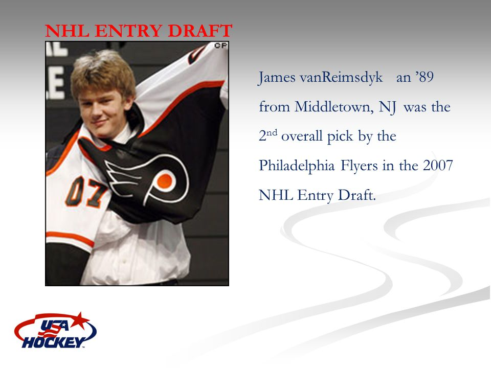 NHL ENTRY DRAFT James vanReimsdyk an '89 from Middletown, NJ was the 2nd overall pick by the Philadelphia Flyers in the 2007 NHL Entry Draft.