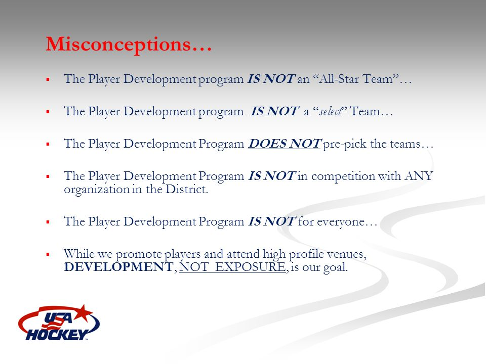 Misconceptions… The Player Development program IS NOT an All-Star Team … The Player Development program IS NOT a select Team…
