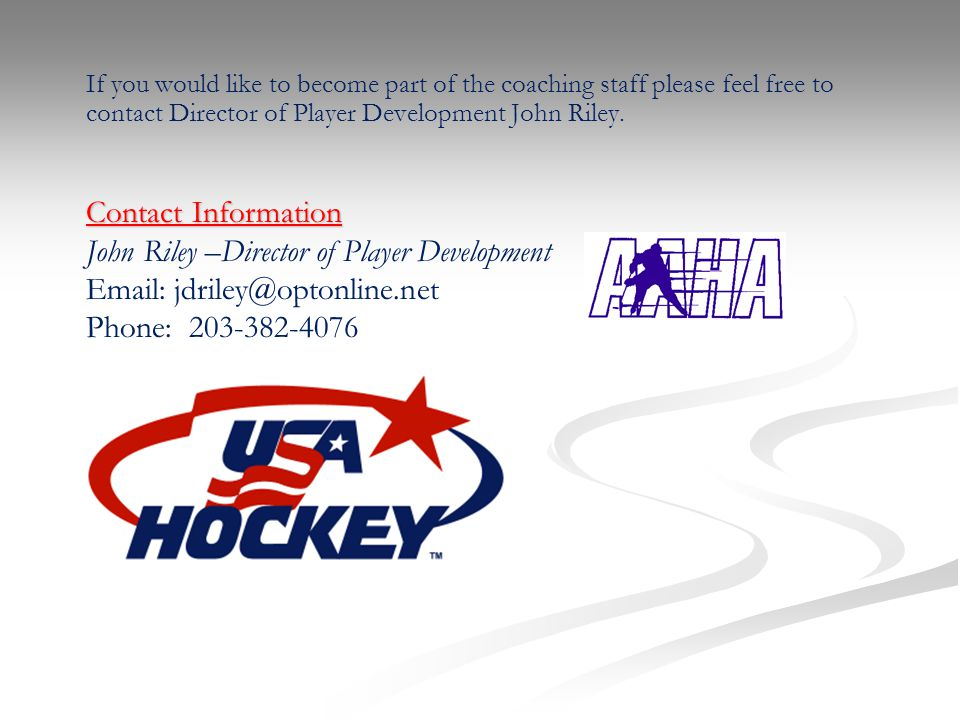 If you would like to become part of the coaching staff please feel free to contact Director of Player Development John Riley.