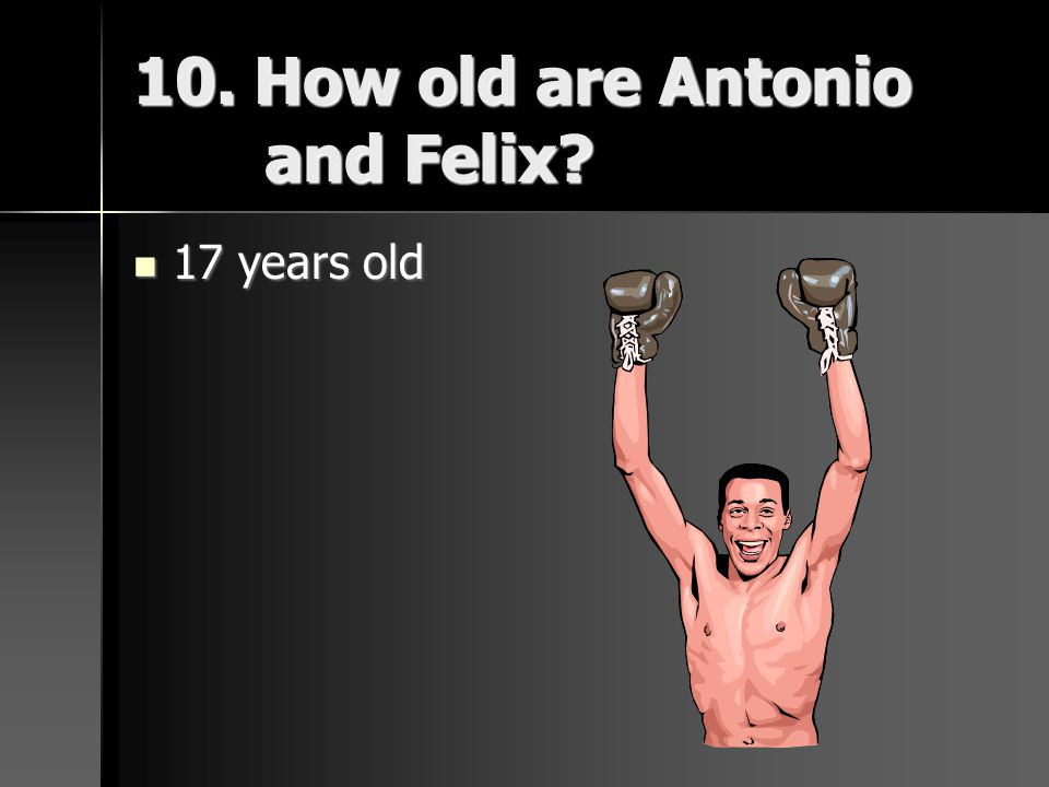 10. How old are Antonio and Felix