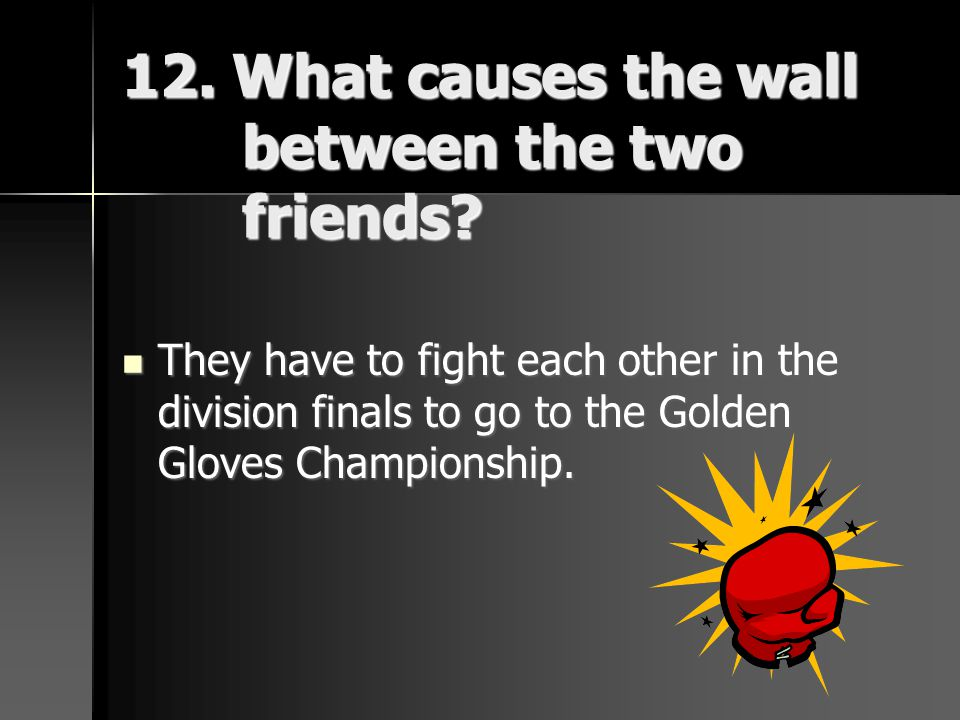 12. What causes the wall between the two friends