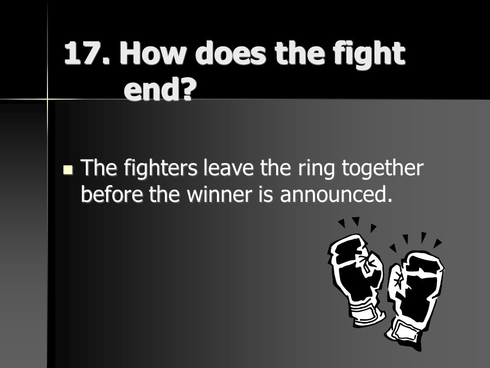 17. How does the fight end.