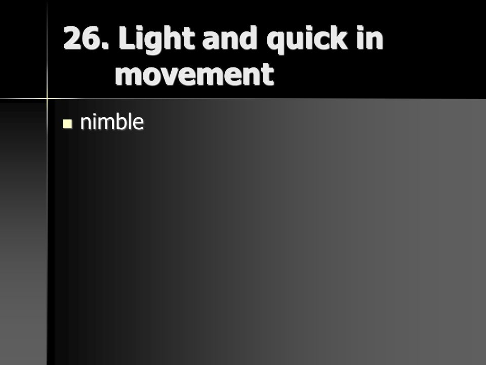 26. Light and quick in movement