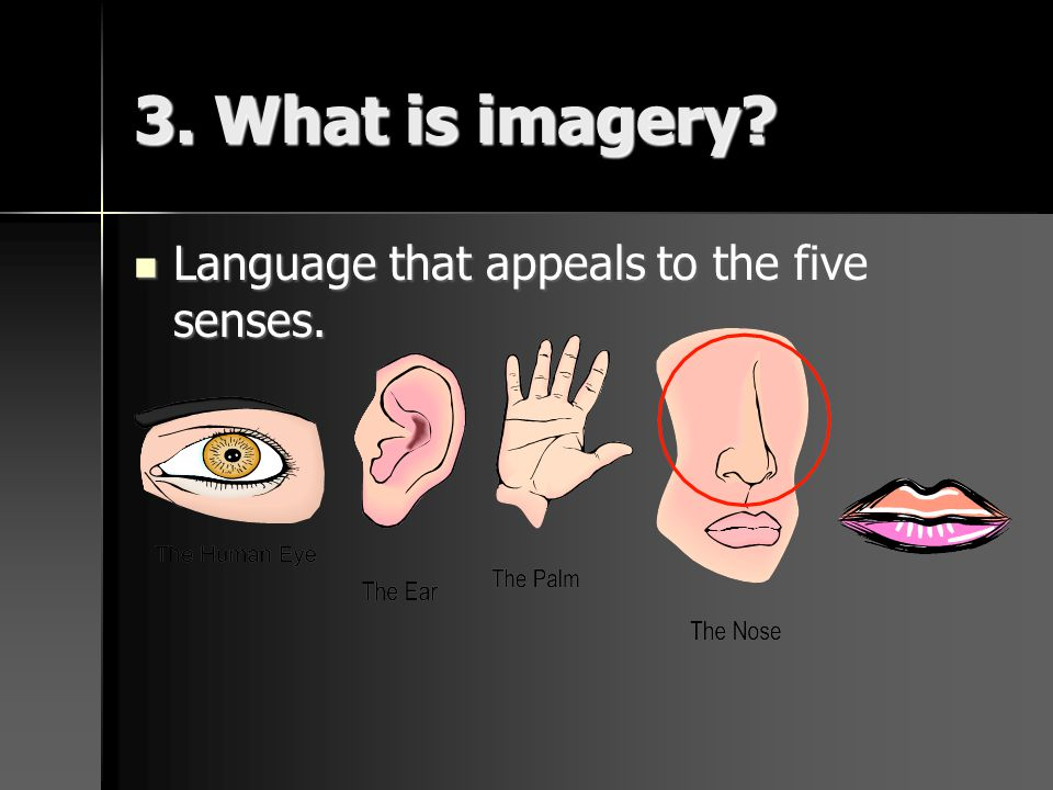 3. What is imagery Language that appeals to the five senses.