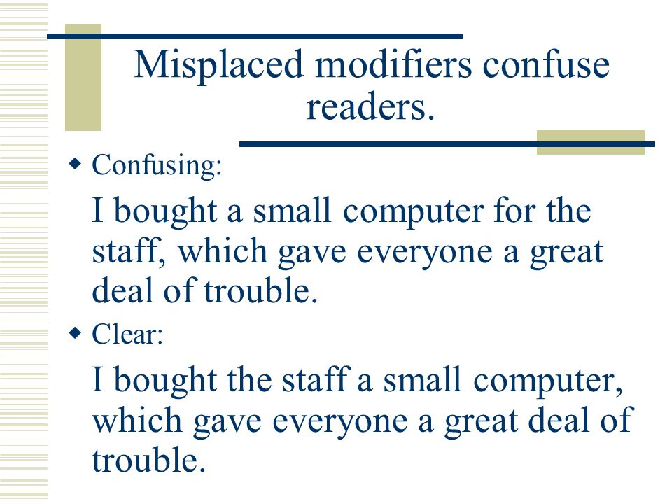 Misplaced modifiers confuse readers.