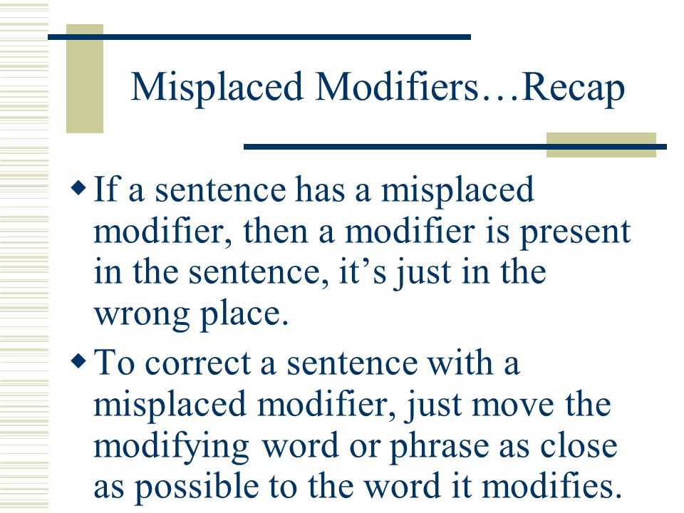 Misplaced Modifiers…Recap