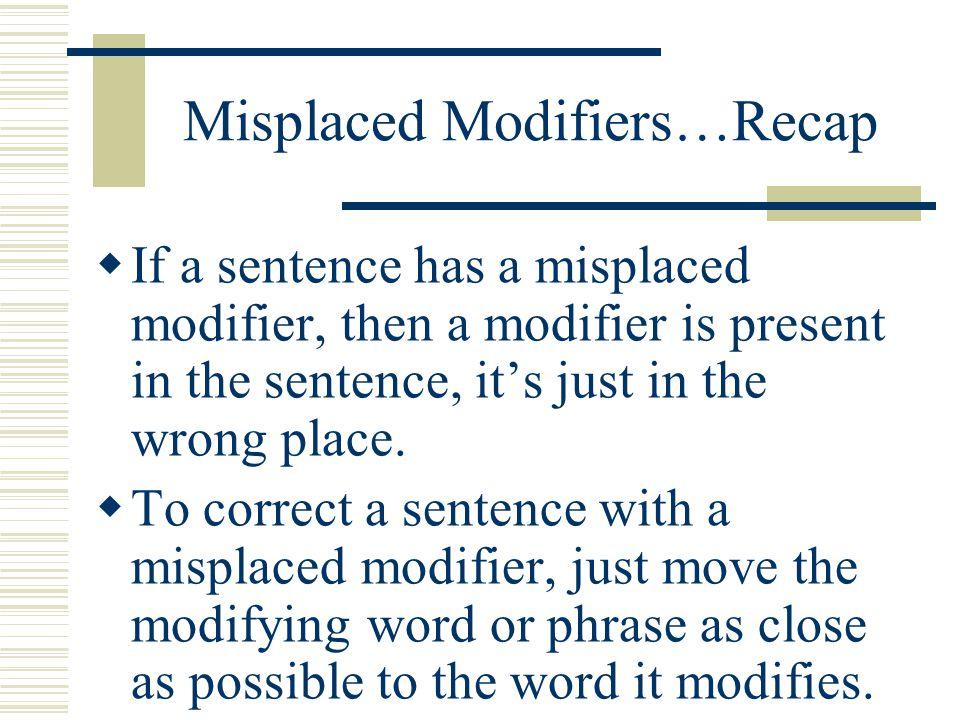 Misplaced Modifiers…Recap