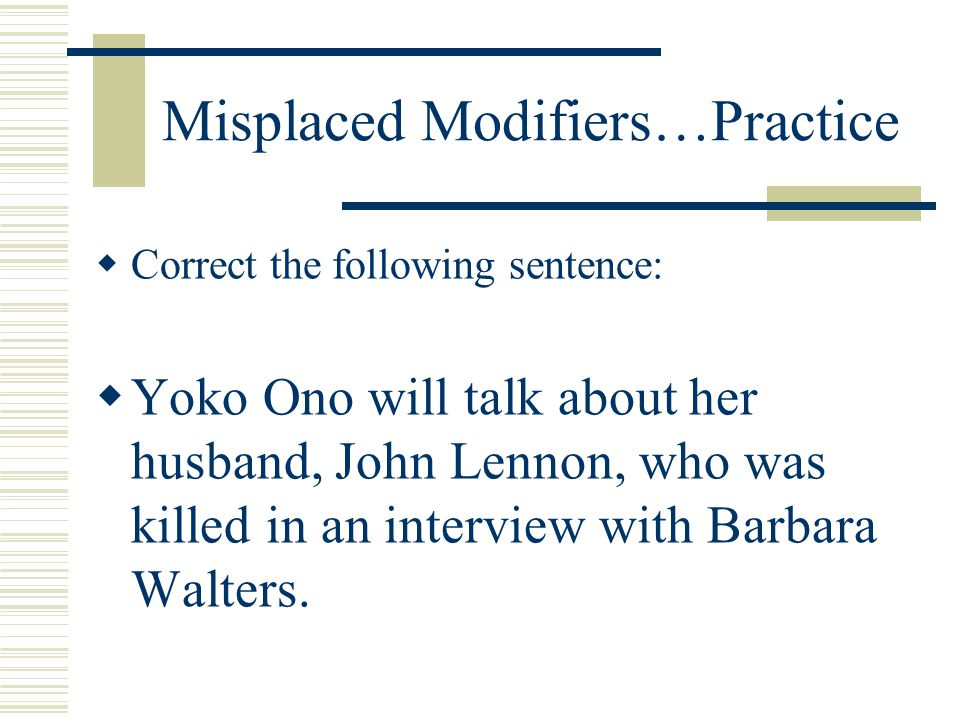 Misplaced Modifiers…Practice