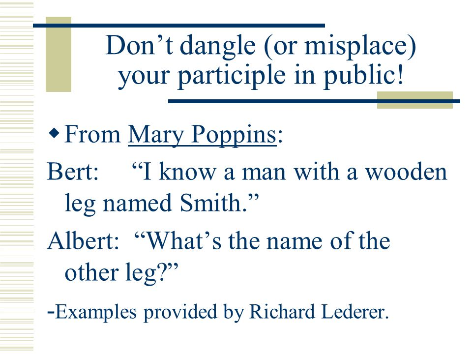 Don't dangle (or misplace) your participle in public!
