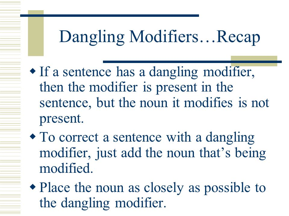 Dangling Modifiers…Recap