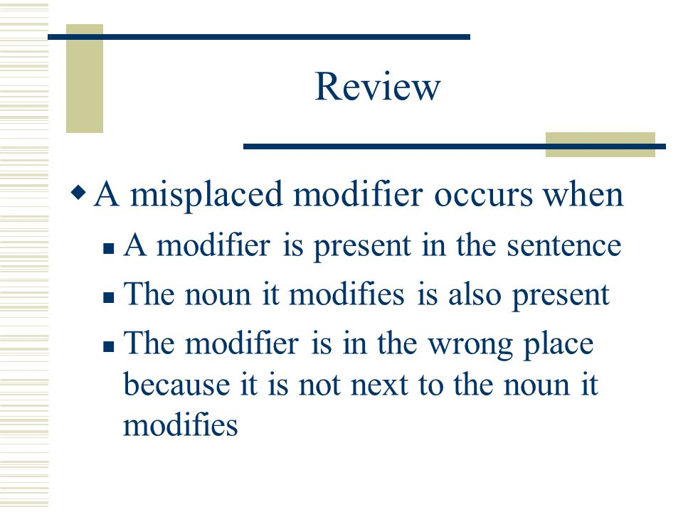 Review A misplaced modifier occurs when